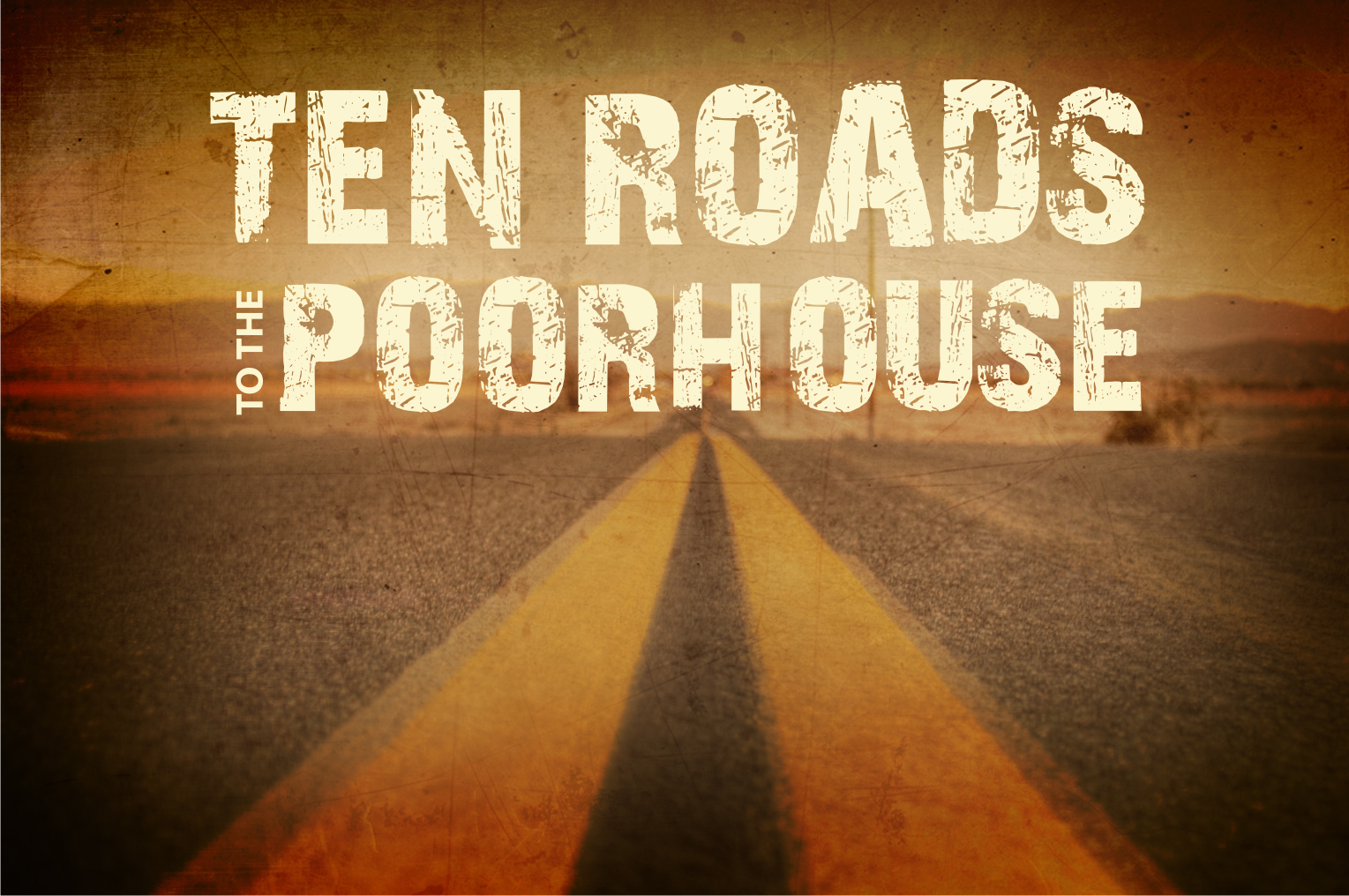 Ten Roads to the Poorhouse